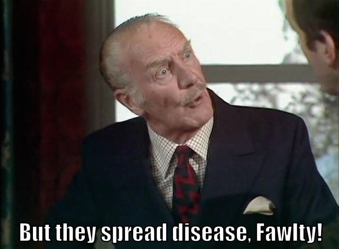 "The Major from <i>Fawlty Towers</i> saying, ""But they spread disease, Fawlty!"""