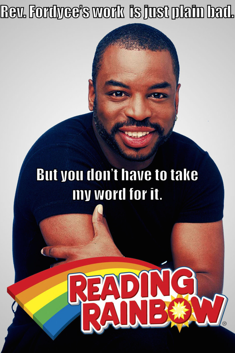 "Picture of LeVar Burton from Reading Rainbow with the text ""Rev. Fordyce's book is just plain bad. But you don't have to take my word for it."""