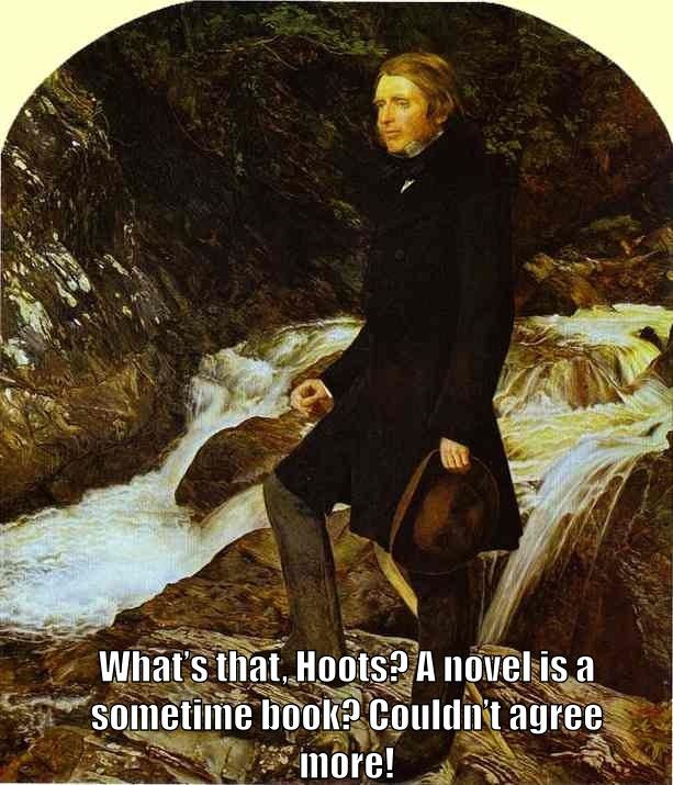 "John Ruskin says ""What's that, Hoots? A novel is a sometime book? Couldn't agree more!"""