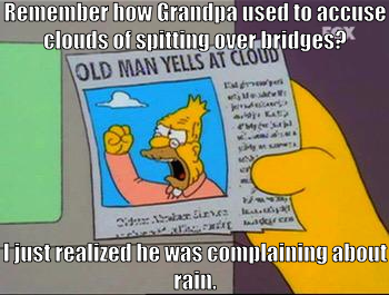 Newspaper cutting of Abe Simpson yelling at a cloud, captioned 'Remember when Grandpa used to accuse clouds of spitting over bridges? I just realized he was complaining about rain.'