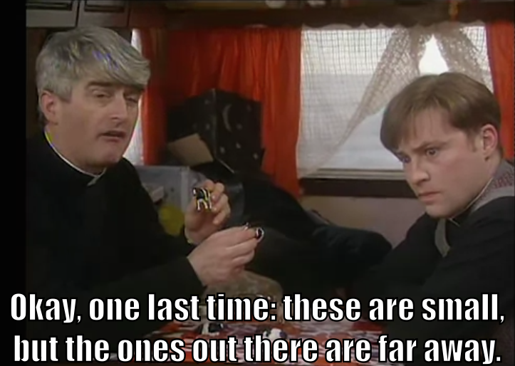 "Father Ted holds up two toy cows and says to Father Dougal, ""Okay, one last time: these are small, but those out there are far away."" Dougal does not get it."