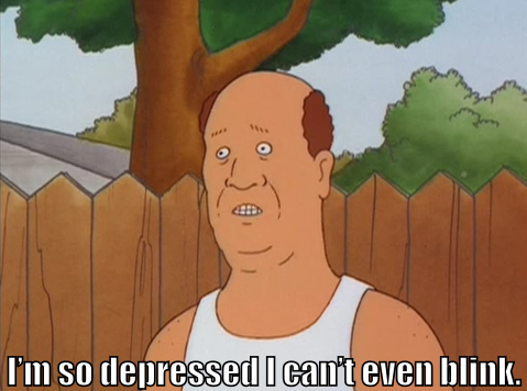 "Bill Dauterive says, ""I'm so depressed I can't even blink."""