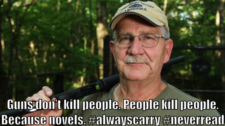"An NRA member with a gun says, ""Novels don't kill people. People kill people. #alwayscarry #neverread."""