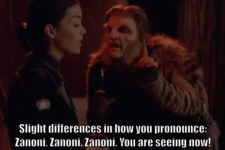 "Zathras says to Ivanova, ""Slight differences in how you pronounce: Zanoni. Zanoni. Zanoni. You are seeing it now!"" Ivanova is not seeing it now."