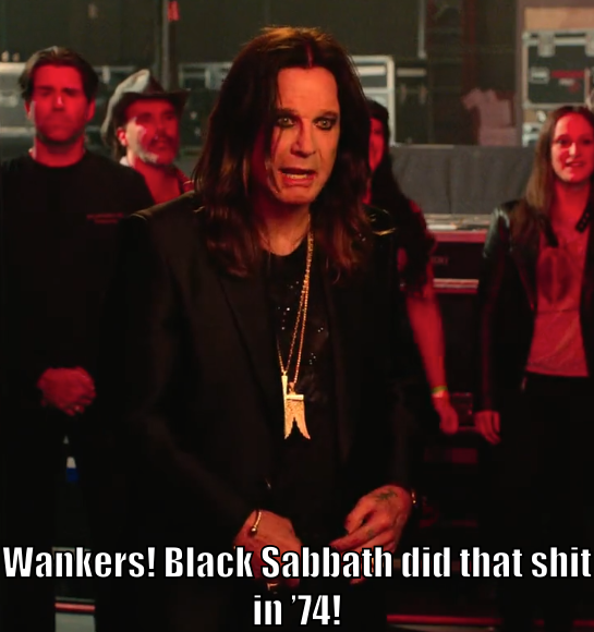 "Ozzy says, ""Wankers! Black Sabbath did that shit in '74!"""